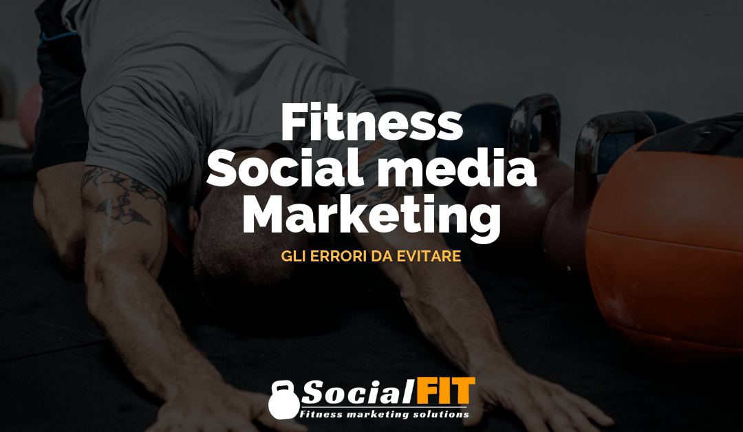 Social media marketing fitness: gli errori da evitare