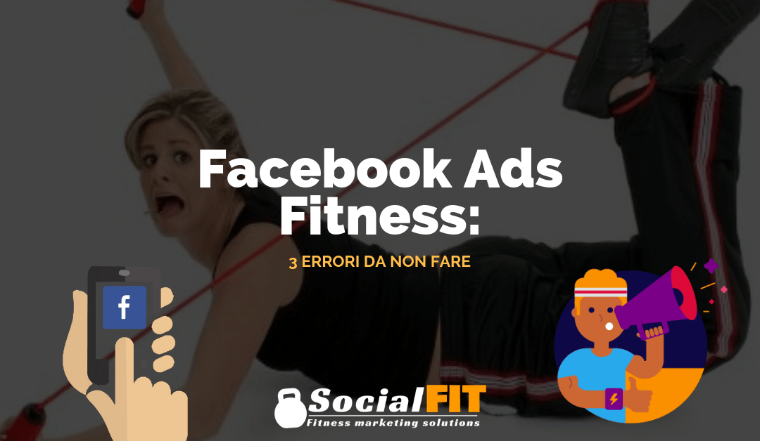 Facebook Ads Fitness: i 3 errori che devi evitare