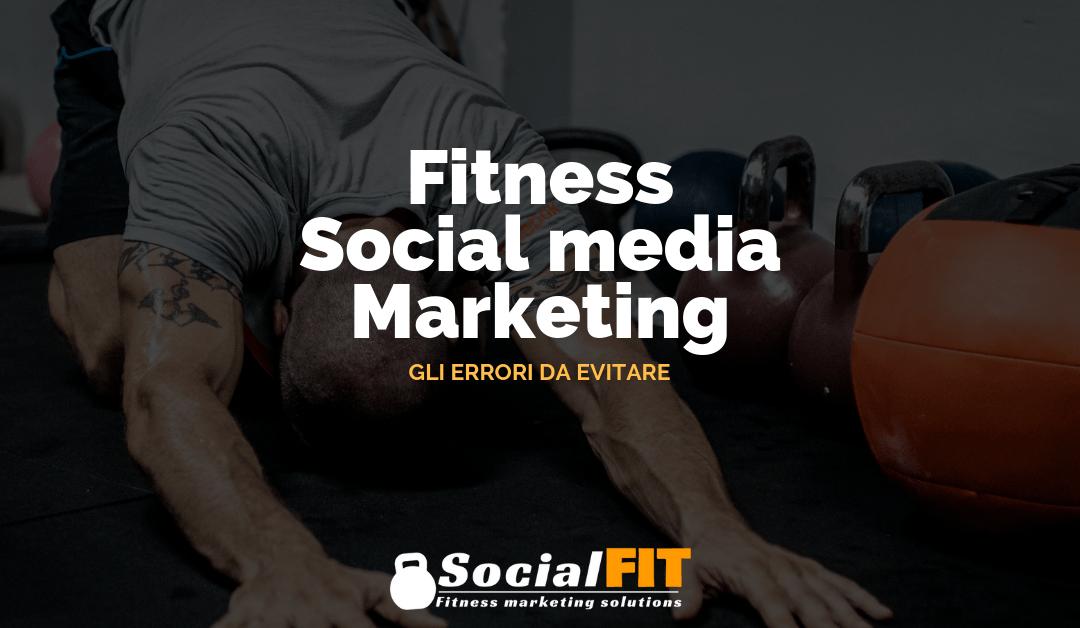 Social media marketing fitness: gli errori da evitare