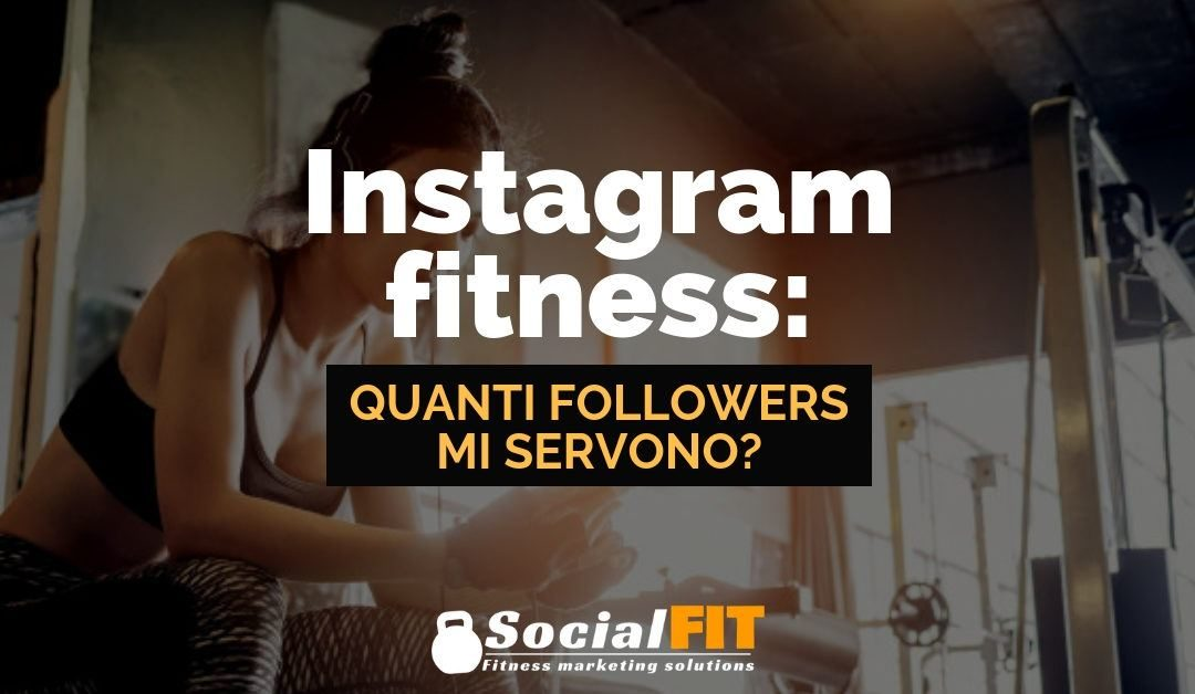 INSTAGRAM FITNESS: Quanti followers mi servono?