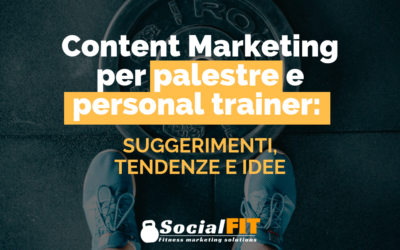 Content Marketing per palestre e personal trainer: suggerimenti, tendenze e idee