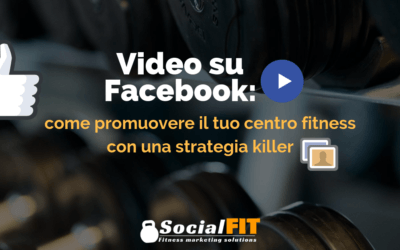 Video su Facebook: come promuovere il tuo centro fitness con una strategia killer