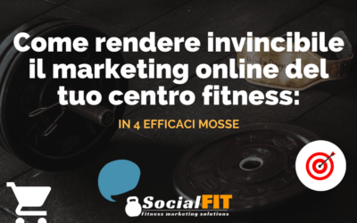 COME RENDERE INVINCIBILE IL MARKETING ONLINE DEL TUO CENTRO FITNESS in 4 mosse
