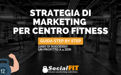 STRATEGIA DI MARKETING PER CENTRO FITNESS: guida step by step – caso di successo