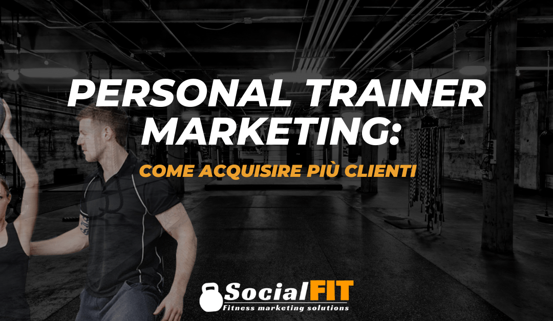 Personal Trainer Marketing: Come Acquisire Più Clienti